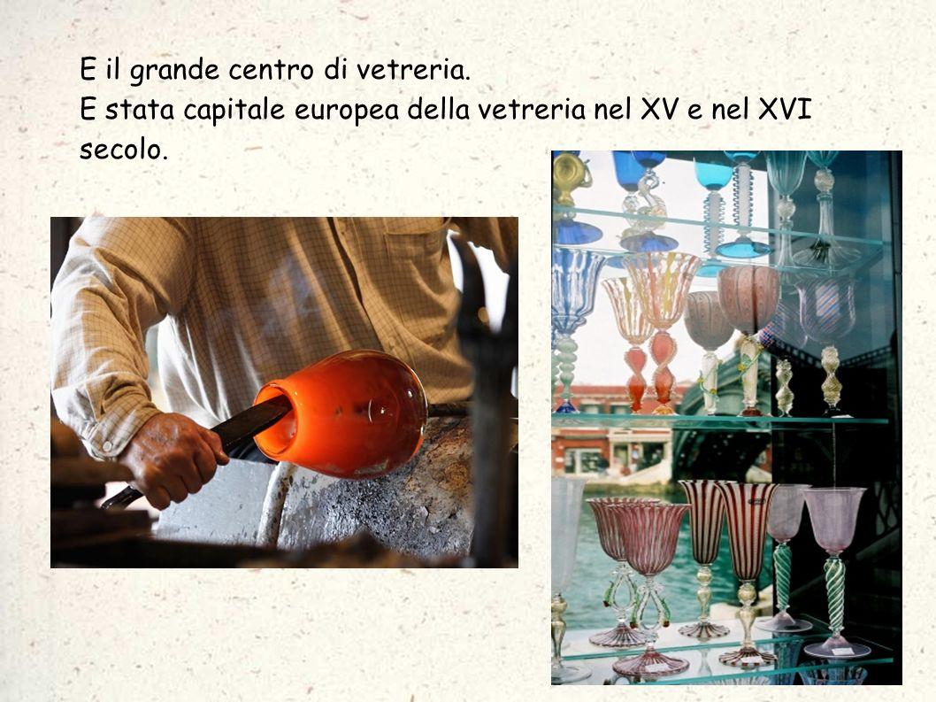 E il grande centro di vetreria. E stata capitale europea della vetreria nel XV e nel XVI secolo.