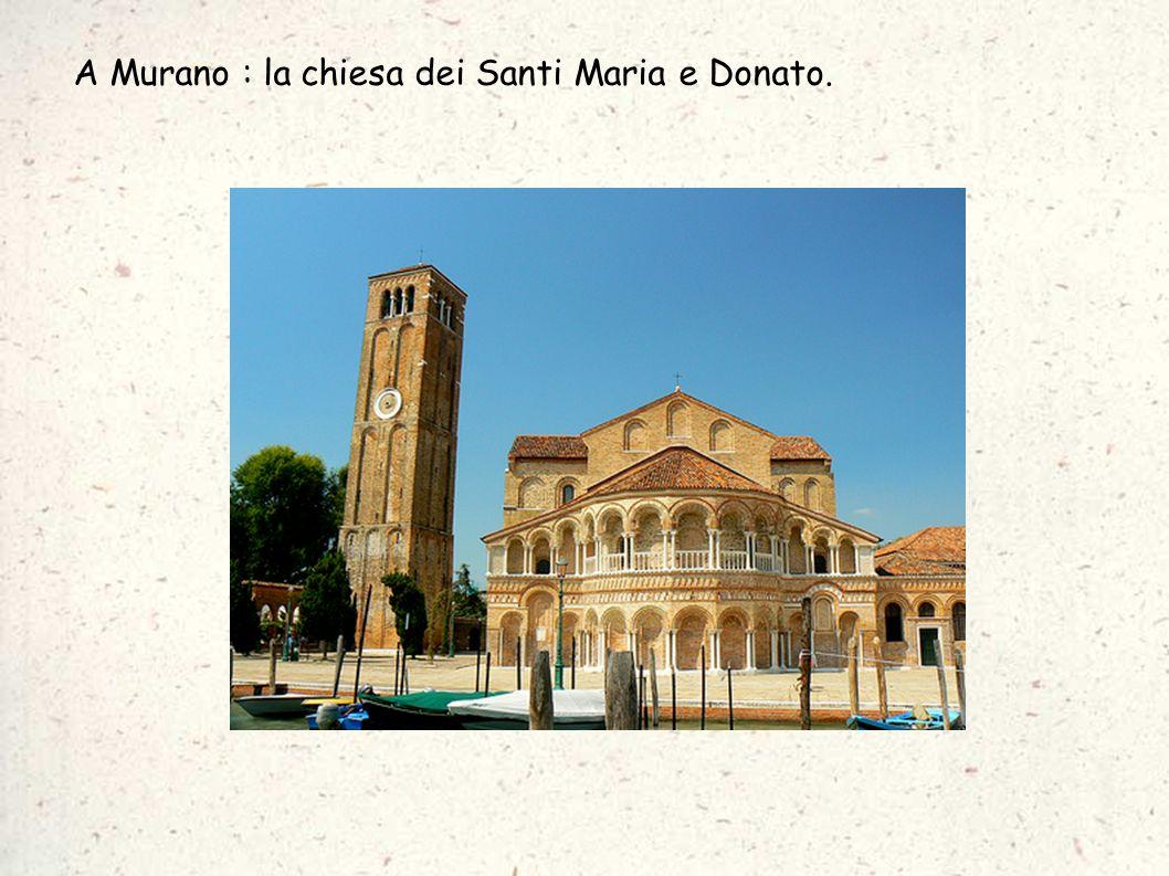 A Murano : la chiesa dei Santi Maria e Donato.