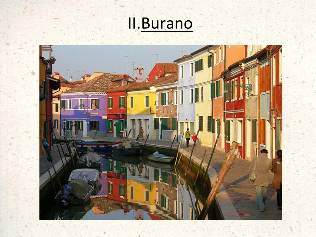 Burano si trova a nord-est di Murano e Venezia.Ci sono circa 5 000 abitanti.