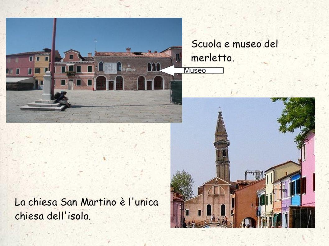 Scuola e museo del merletto. La chiesa San Martino è l'unica chiesa dell'isola. Museo