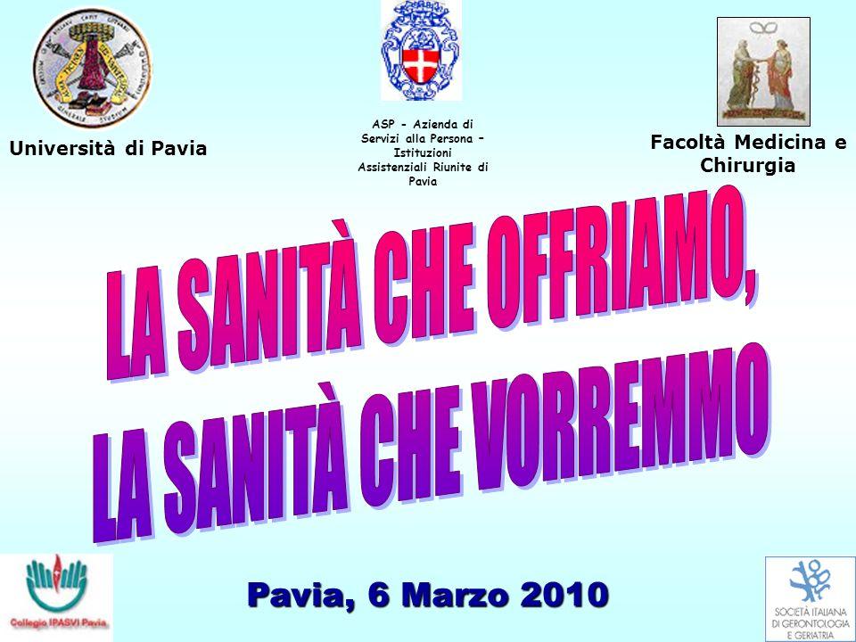 Facoltà Medicina e Chirurgia Università di Pavia Pavia, 6 Marzo 2010 ASP - Azienda di Servizi alla Persona – Istituzioni Assistenziali Riunite di Pavi