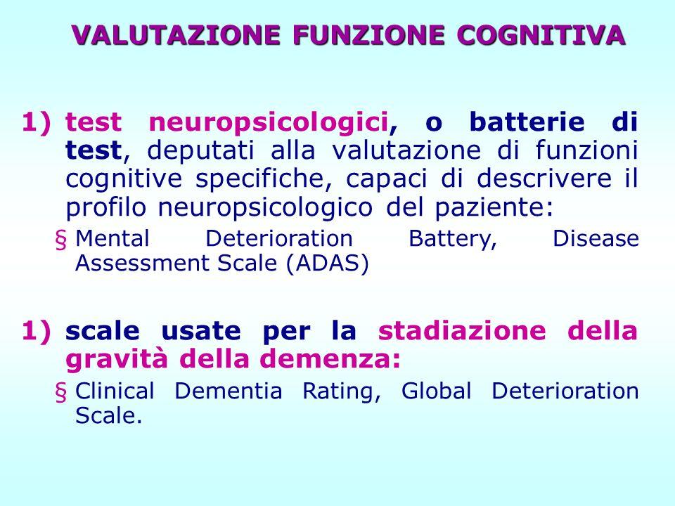 VALUTAZIONE FUNZIONE COGNITIVA 1)test neuropsicologici, o batterie di test, deputati alla valutazione di funzioni cognitive specifiche, capaci di desc
