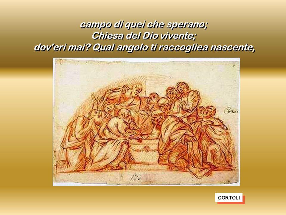 campo di quei che sperano; Chiesa del Dio vivente; dov eri mai.