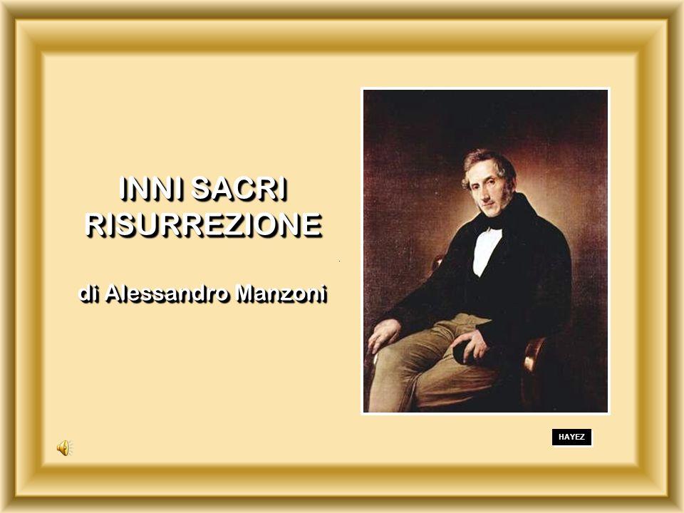. INNI SACRI RISURREZIONE di Alessandro Manzoni INNI SACRI RISURREZIONE di Alessandro Manzoni HAYEZ
