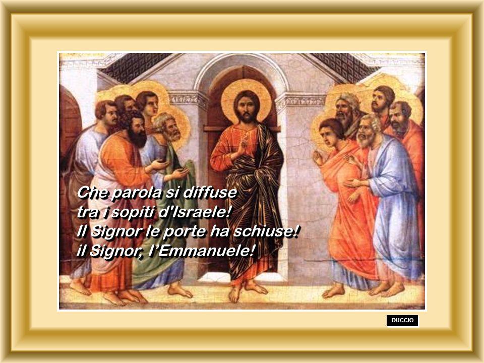 Che parola si diffuse tra i sopiti d'Israele! Il Signor le porte ha schiuse! il Signor, IEmmanuele! Che parola si diffuse tra i sopiti d'Israele! Il S