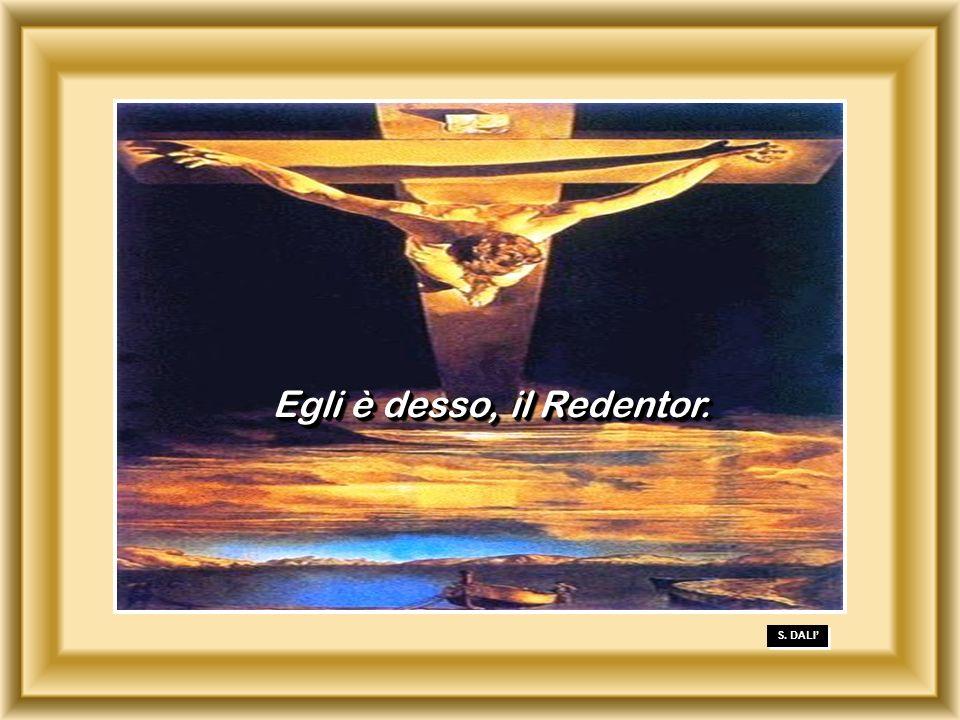 S. DALI Egli è desso, il Redentor.