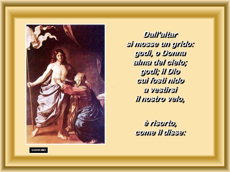 . GUERCINO Dall altar si mosse un grido: godi, o Donna alma del cielo; godi; il Dio cui fosti nido a vestirsi il nostro velo, Dall altar si mosse un grido: godi, o Donna alma del cielo; godi; il Dio cui fosti nido a vestirsi il nostro velo, è risorto, come il disse: è risorto, come il disse: