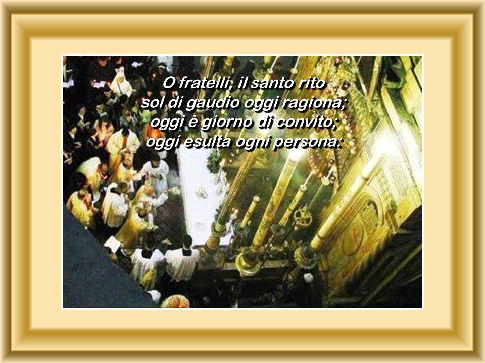 O fratelli, il santo rito sol di gaudio oggi ragiona; oggi è giorno di convito; oggi esulta ogni persona: O fratelli, il santo rito sol di gaudio oggi
