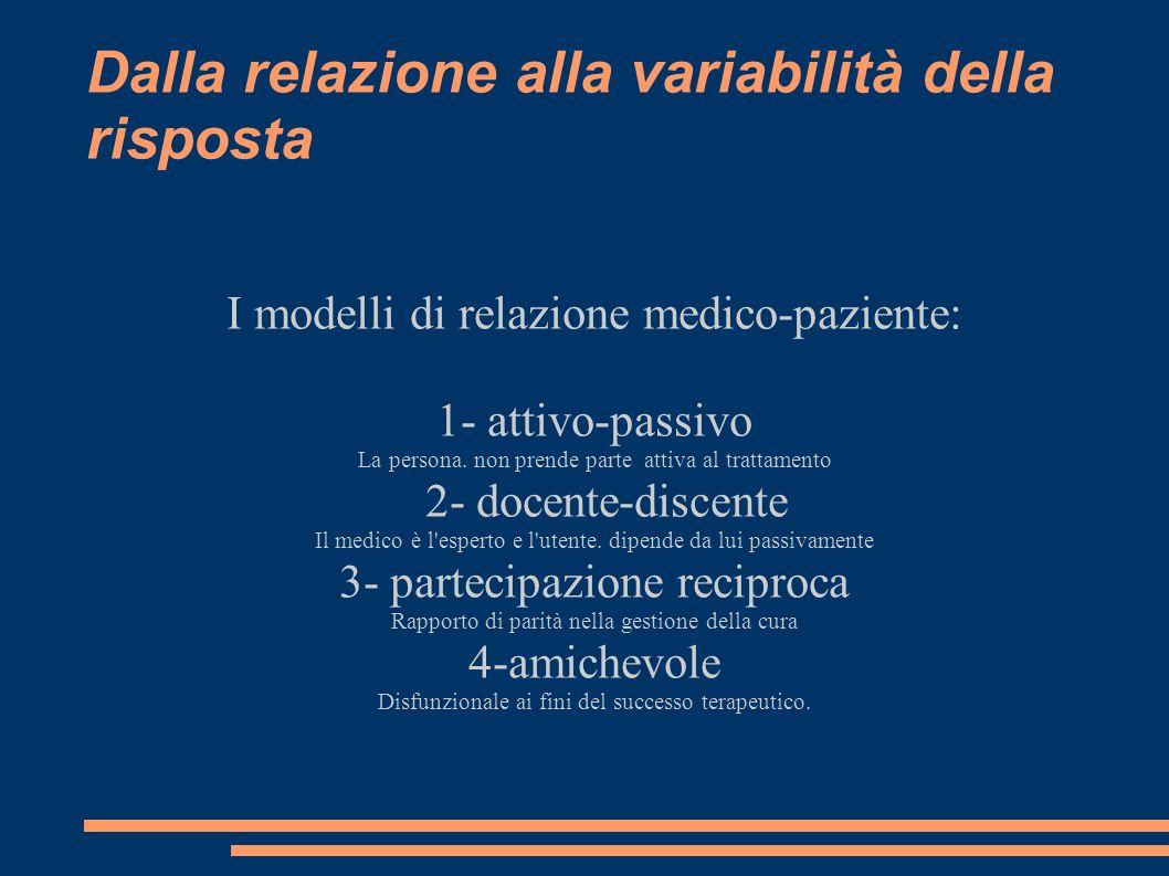 Dalla relazione alla variabilità della risposta I modelli di relazione medico-paziente: 1- attivo-passivo La persona. non prende parte attiva al tratt