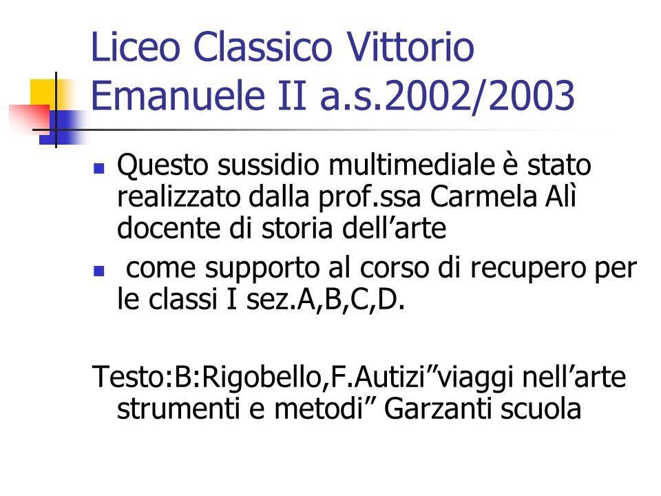 Liceo Classico Vittorio Emanuele II a.s.2002/2003 Questo sussidio multimediale è stato realizzato dalla prof.ssa Carmela Alì docente di storia dellart