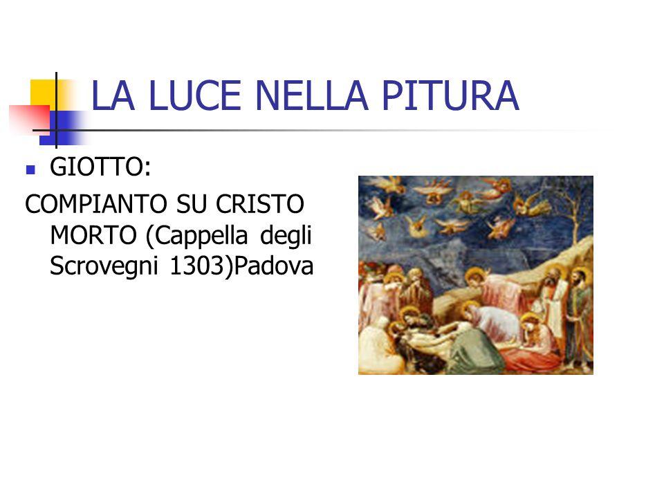 LA LUCE NELLA PITURA GIOTTO: COMPIANTO SU CRISTO MORTO (Cappella degli Scrovegni 1303)Padova