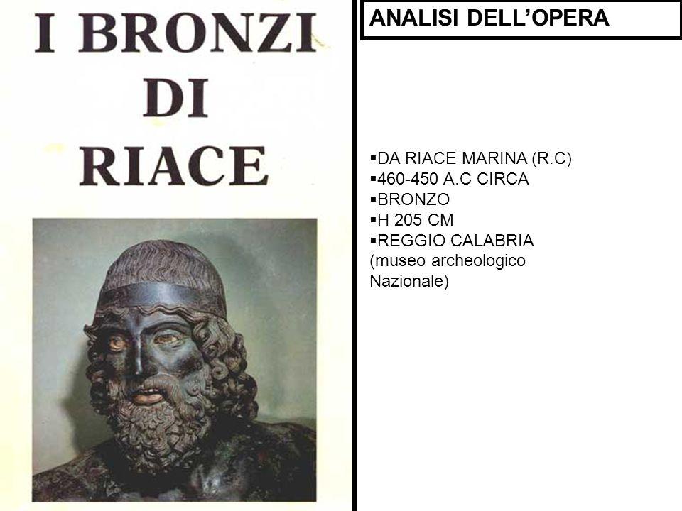 ANALISI DELLOPERA DA RIACE MARINA (R.C) 460-450 A.C CIRCA BRONZO H 205 CM REGGIO CALABRIA (museo archeologico Nazionale)