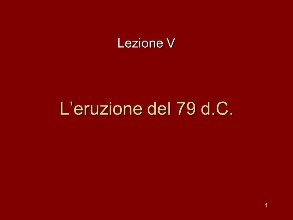 1 Leruzione del 79 d.C. Lezione V