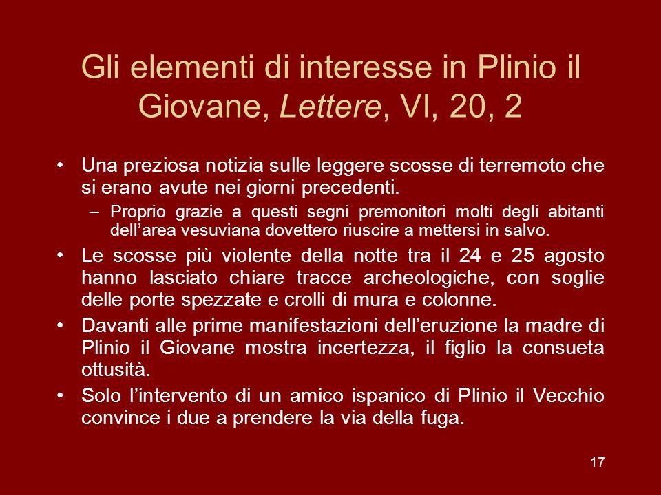 17 Gli elementi di interesse in Plinio il Giovane, Lettere, VI, 20, 2 Una preziosa notizia sulle leggere scosse di terremoto che si erano avute nei gi