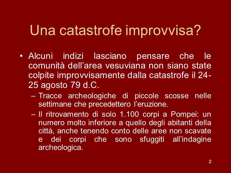 3 Pompei il 24 agosto del 79 d.C.: una città in stato di emergenza Leruzione dunque non sorprese improvvisamente una città perfettamente normale, congelandola.