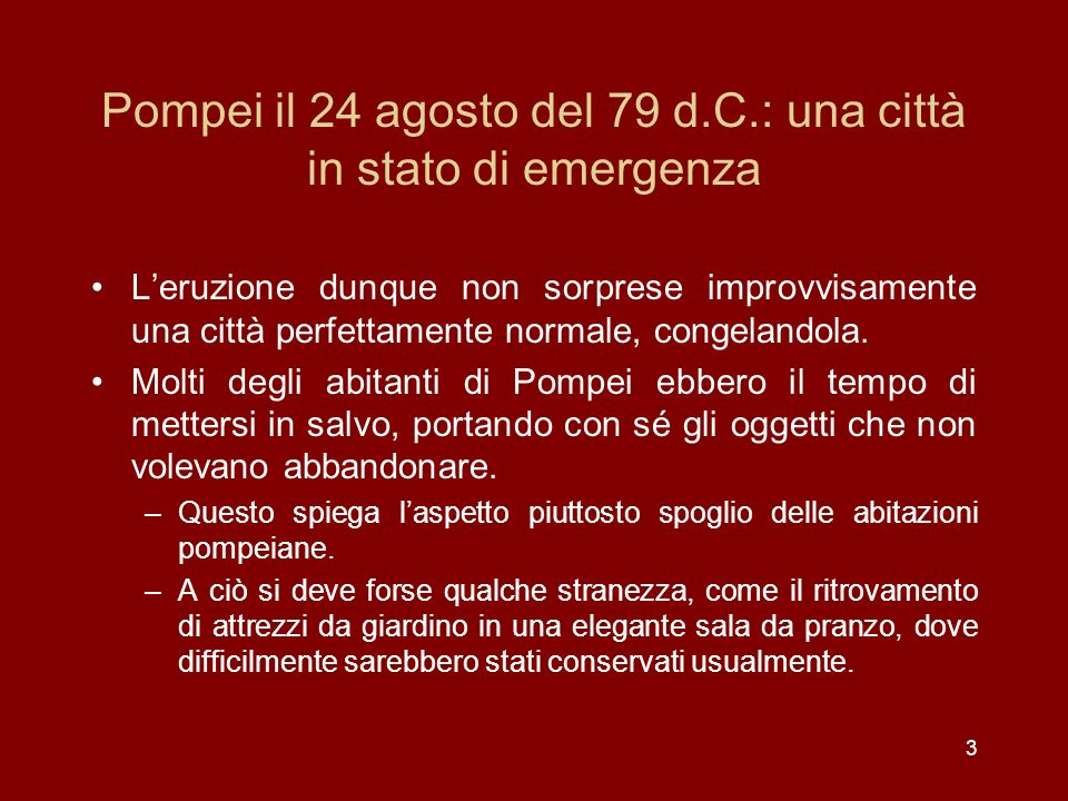 3 Pompei il 24 agosto del 79 d.C.: una città in stato di emergenza Leruzione dunque non sorprese improvvisamente una città perfettamente normale, cong