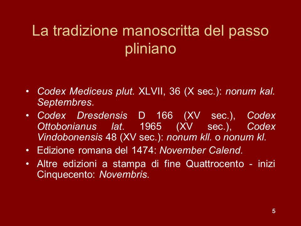 5 La tradizione manoscritta del passo pliniano Codex Mediceus plut. XLVII, 36 (X sec.): nonum kal. Septembres. Codex Dresdensis D 166 (XV sec.), Codex