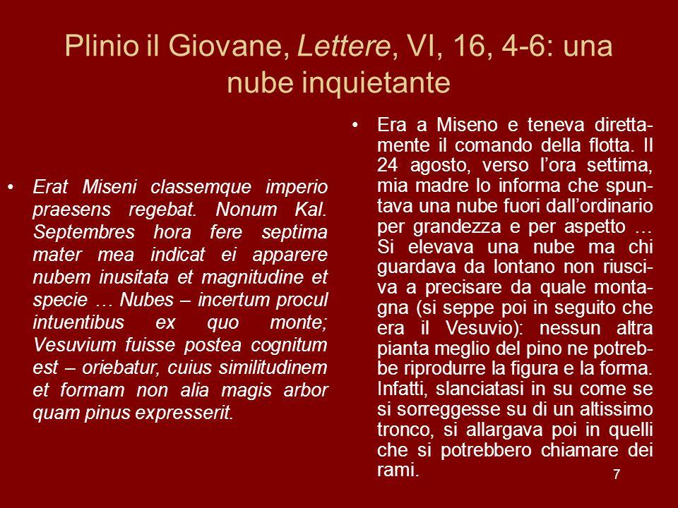 Gli elementi di rilievo il Plinio, Lettere, VI, 16, 4-6 La precisazione del fatto che Plinio il Vecchio teneva praesens il comando della flotta lascia pensare che spesso il prefetto della flotta di Miseno rimanesse a Roma.