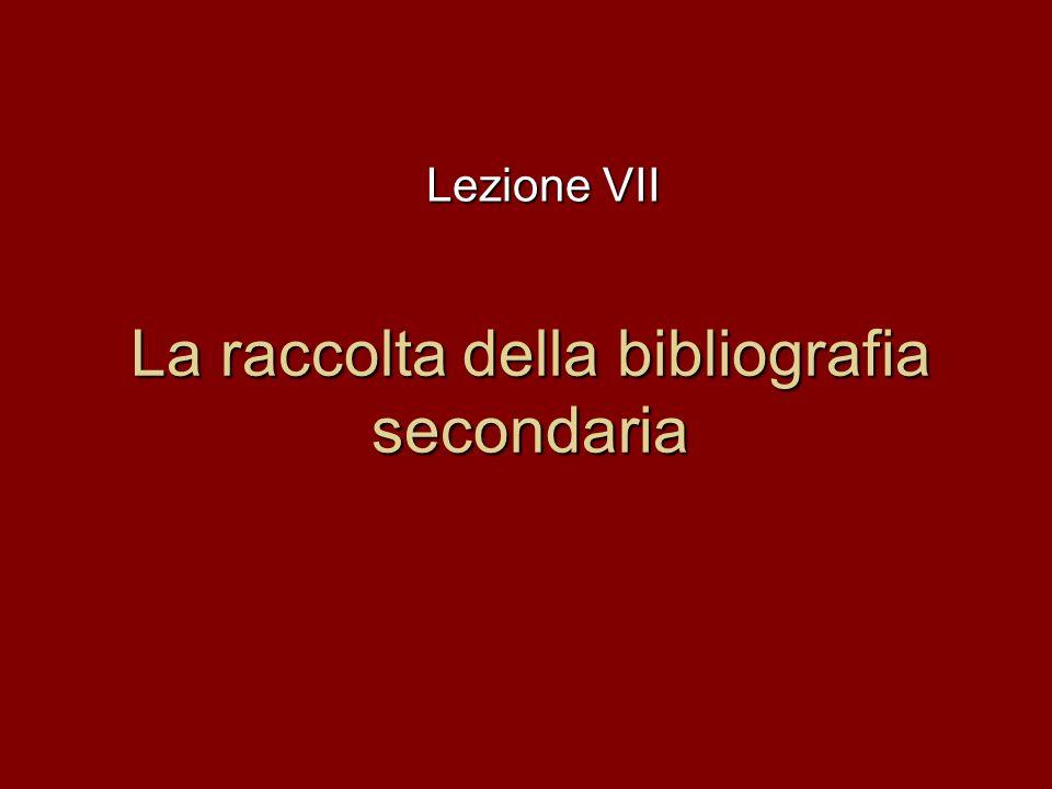La raccolta della bibliografia secondaria Lezione VII