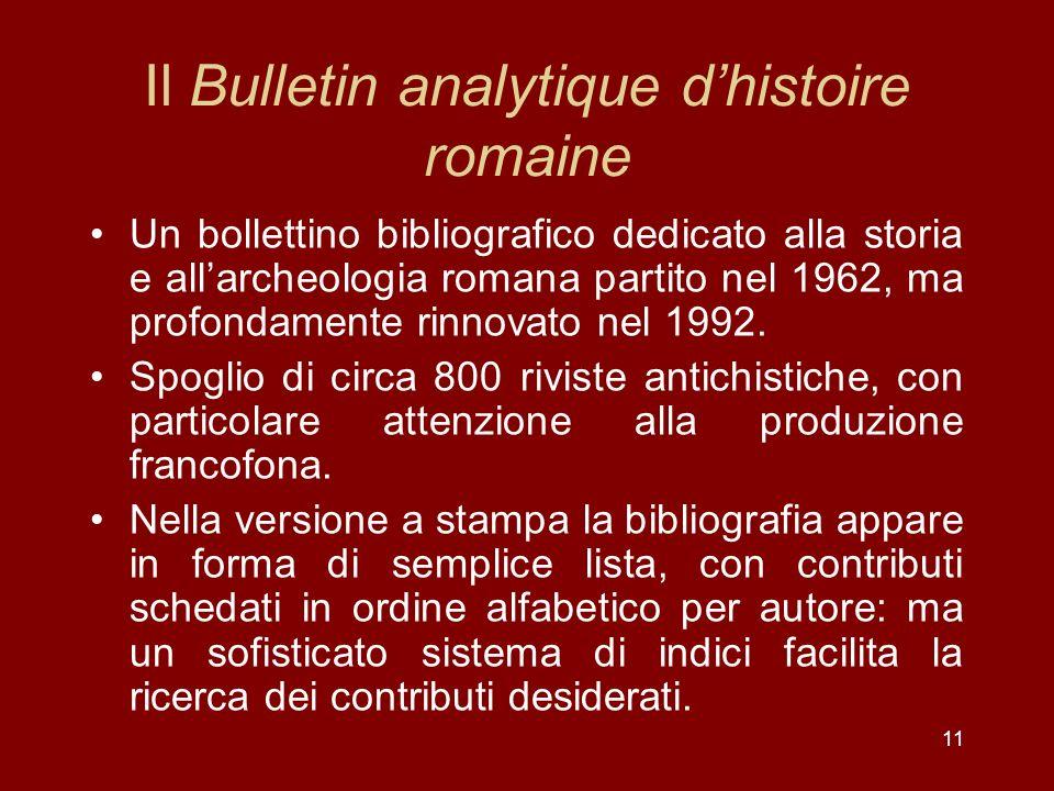 11 Il Bulletin analytique dhistoire romaine Un bollettino bibliografico dedicato alla storia e allarcheologia romana partito nel 1962, ma profondamente rinnovato nel 1992.