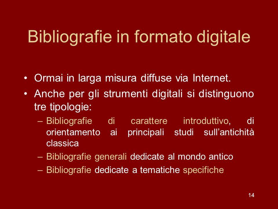14 Bibliografie in formato digitale Ormai in larga misura diffuse via Internet.