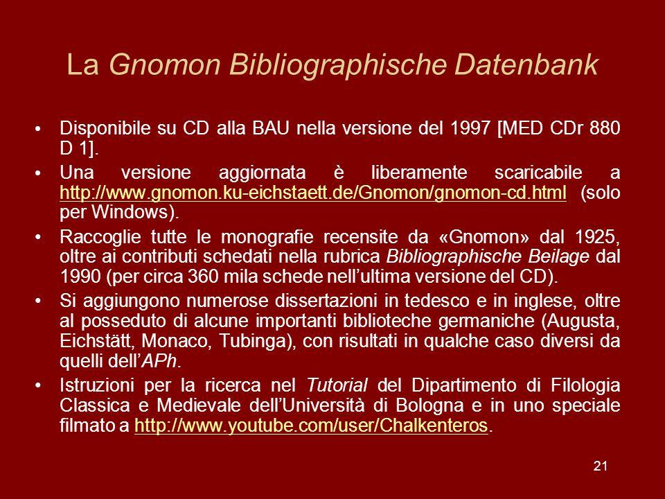 21 La Gnomon Bibliographische Datenbank Disponibile su CD alla BAU nella versione del 1997 [MED CDr 880 D 1].
