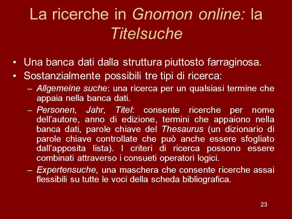 23 La ricerche in Gnomon online: la Titelsuche Una banca dati dalla struttura piuttosto farraginosa.