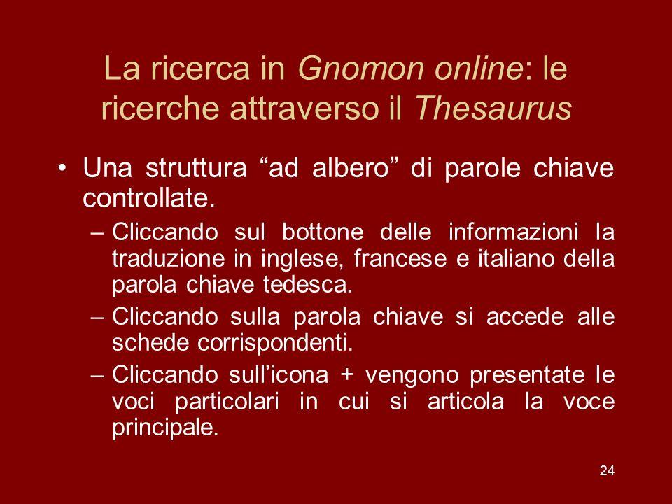 La ricerca in Gnomon online: le ricerche attraverso il Thesaurus Una struttura ad albero di parole chiave controllate.