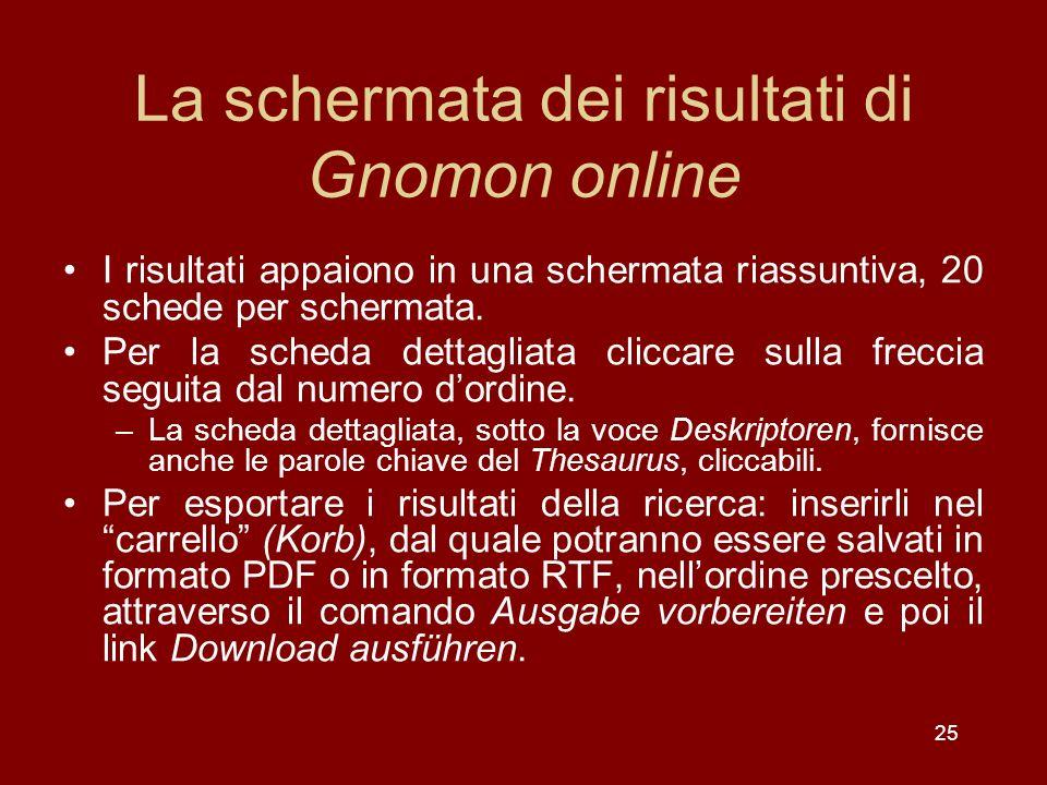 25 La schermata dei risultati di Gnomon online I risultati appaiono in una schermata riassuntiva, 20 schede per schermata.