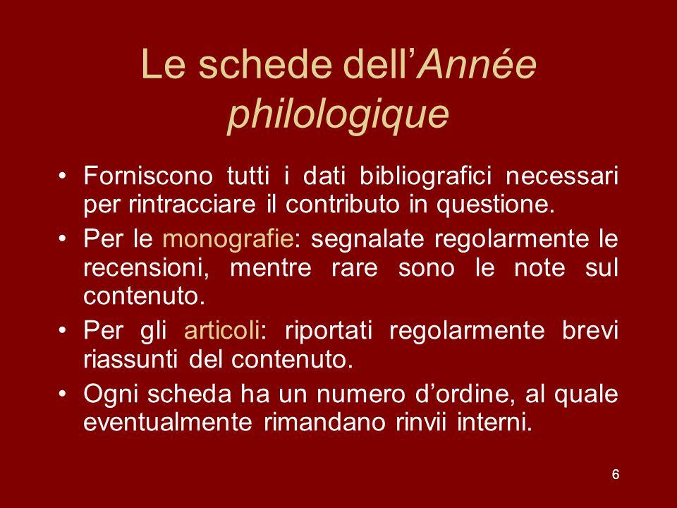 6 Le schede dellAnnée philologique Forniscono tutti i dati bibliografici necessari per rintracciare il contributo in questione.