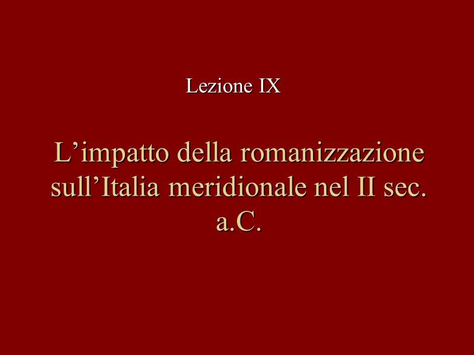 Limpatto della romanizzazione sullItalia meridionale nel II sec. a.C. Lezione IX