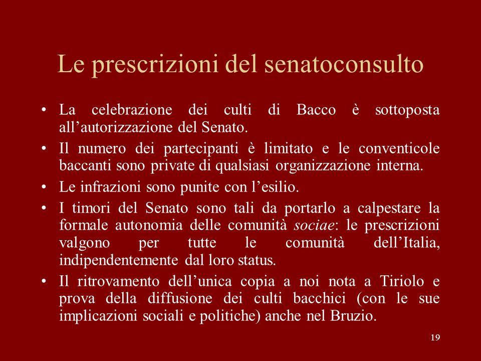 19 Le prescrizioni del senatoconsulto La celebrazione dei culti di Bacco è sottoposta allautorizzazione del Senato. Il numero dei partecipanti è limit