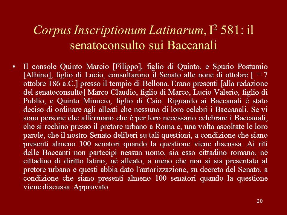 20 Corpus Inscriptionum Latinarum, I 2 581: il senatoconsulto sui Baccanali Il console Quinto Marcio [Filippo], figlio di Quinto, e Spurio Postumio [A