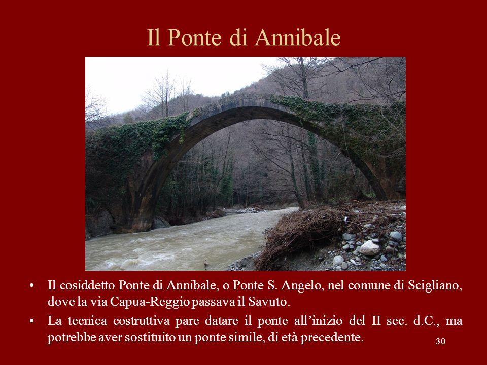 Il Ponte di Annibale Il cosiddetto Ponte di Annibale, o Ponte S. Angelo, nel comune di Scigliano, dove la via Capua-Reggio passava il Savuto. La tecni