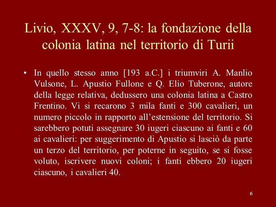 7 Livio, XXXV, 40, 5-6: la fondazione della colonia latina di Vibo Valentia Nel medesimo anno [192 a.C.] fu dedotta una colonia a Vibo in base a un senatoconsulto e ad un plebiscito.