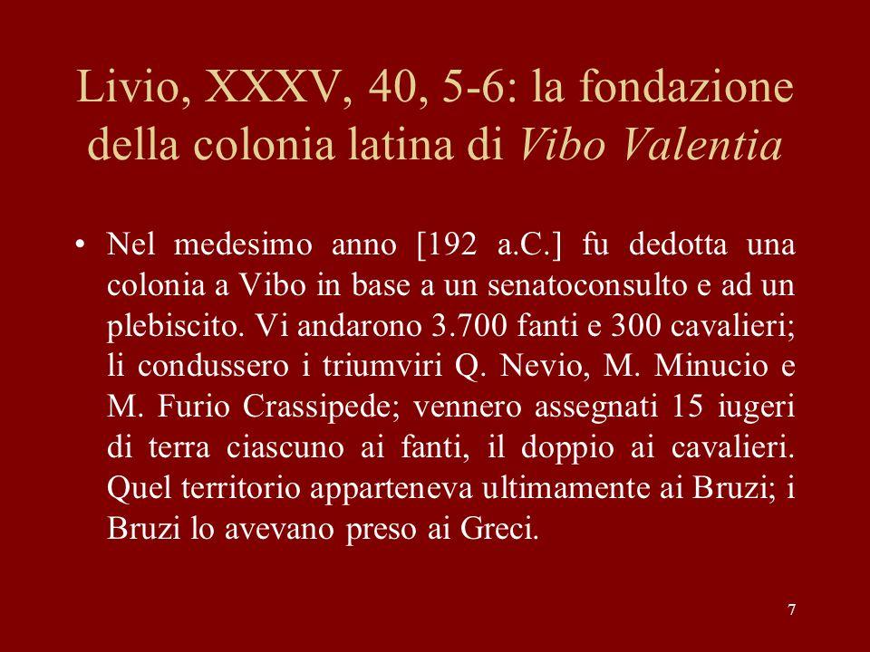 28 Corpus Inscriptionum Latinarum I 2 638: liscrizione itineraria di Polla Feci la via da Reggio a Capua e in quella via posi tutti i ponti, i milliari e i tabellarii.