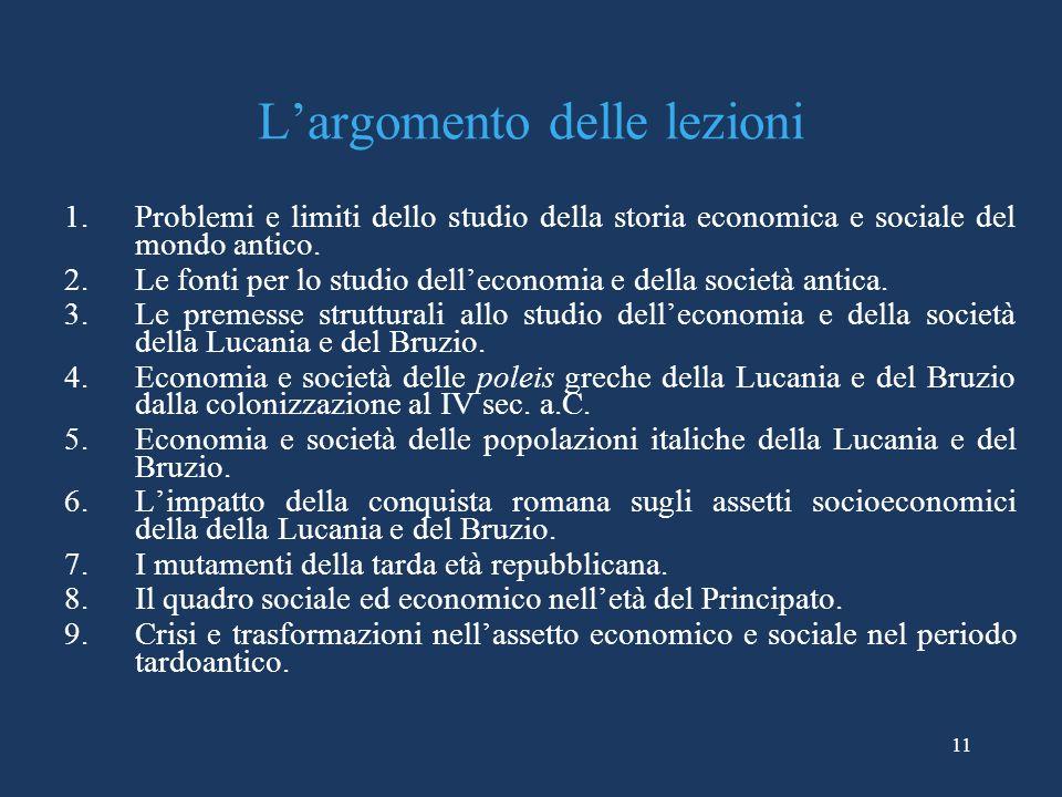 11 Largomento delle lezioni 1.Problemi e limiti dello studio della storia economica e sociale del mondo antico. 2.Le fonti per lo studio delleconomia