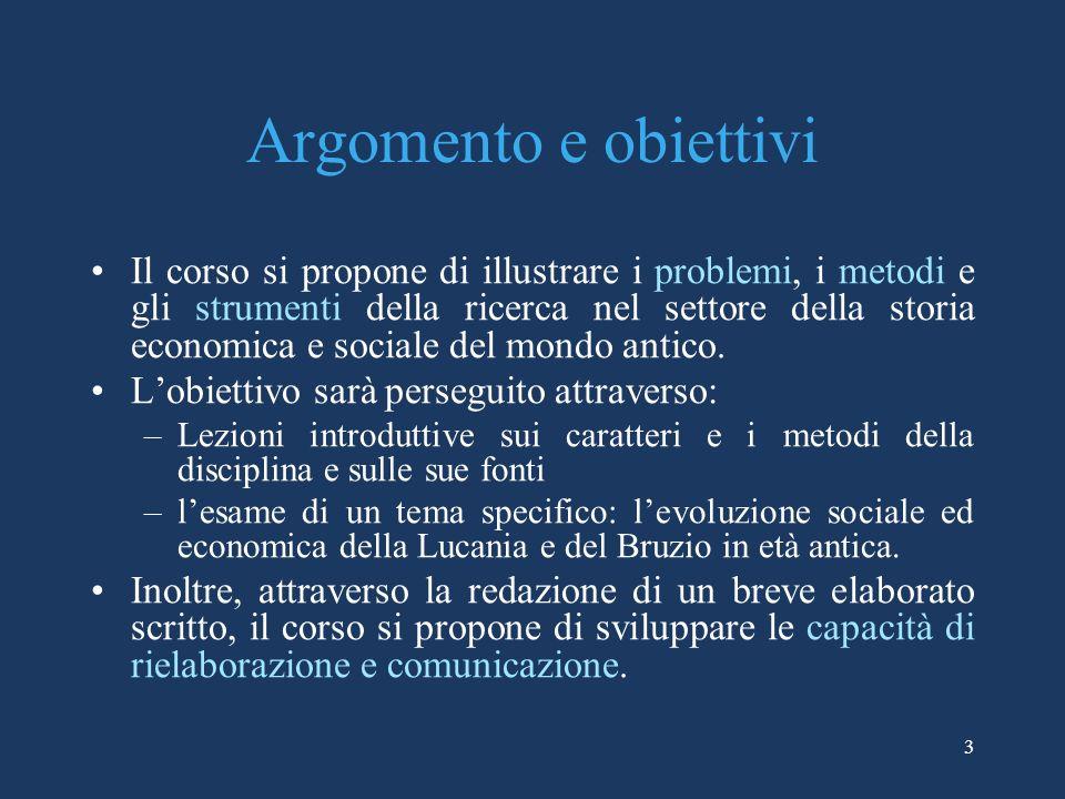 3 Argomento e obiettivi Il corso si propone di illustrare i problemi, i metodi e gli strumenti della ricerca nel settore della storia economica e soci