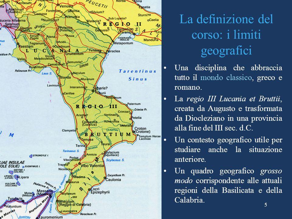La definizione del corso: i limiti geografici Una disciplina che abbraccia tutto il mondo classico, greco e romano. La regio III Lucania et Bruttii, c