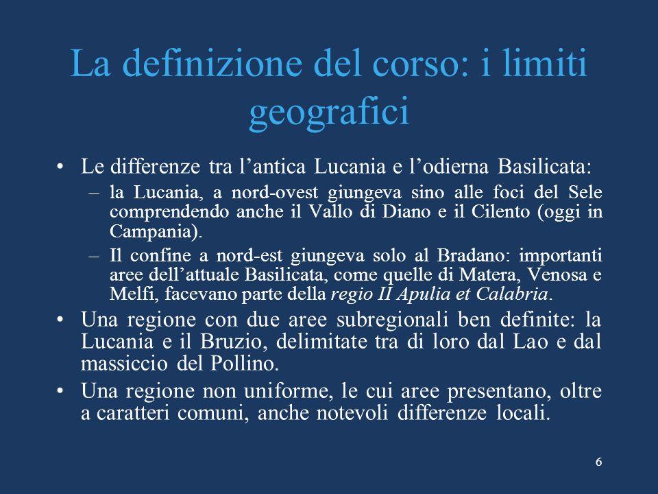 La definizione del corso: i limiti geografici Le differenze tra lantica Lucania e lodierna Basilicata: –la Lucania, a nord-ovest giungeva sino alle fo