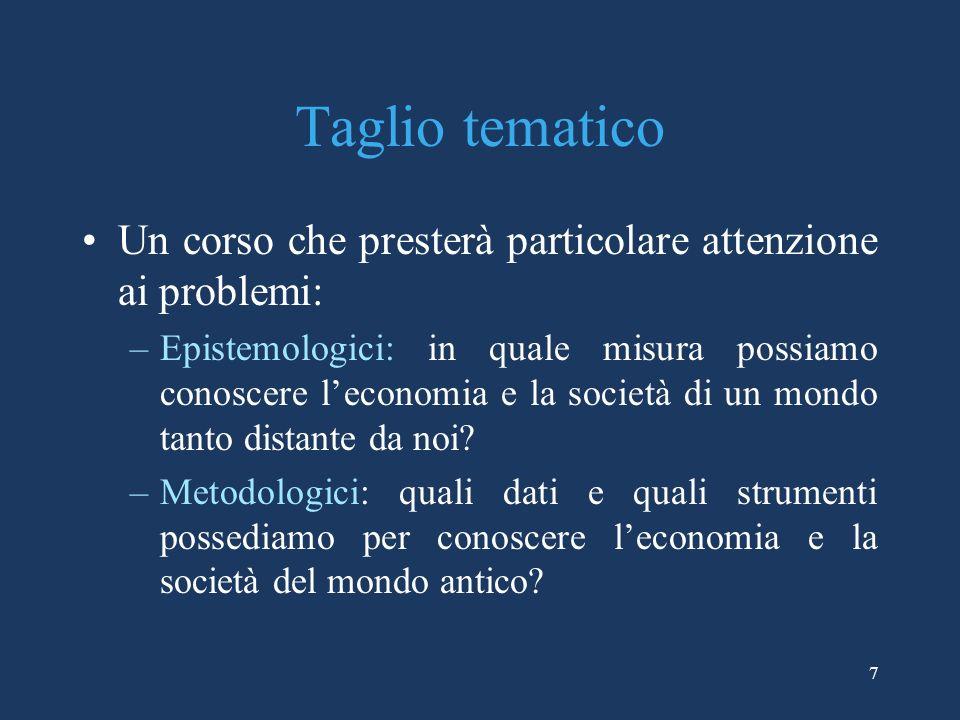 7 Taglio tematico Un corso che presterà particolare attenzione ai problemi: –Epistemologici: in quale misura possiamo conoscere leconomia e la società
