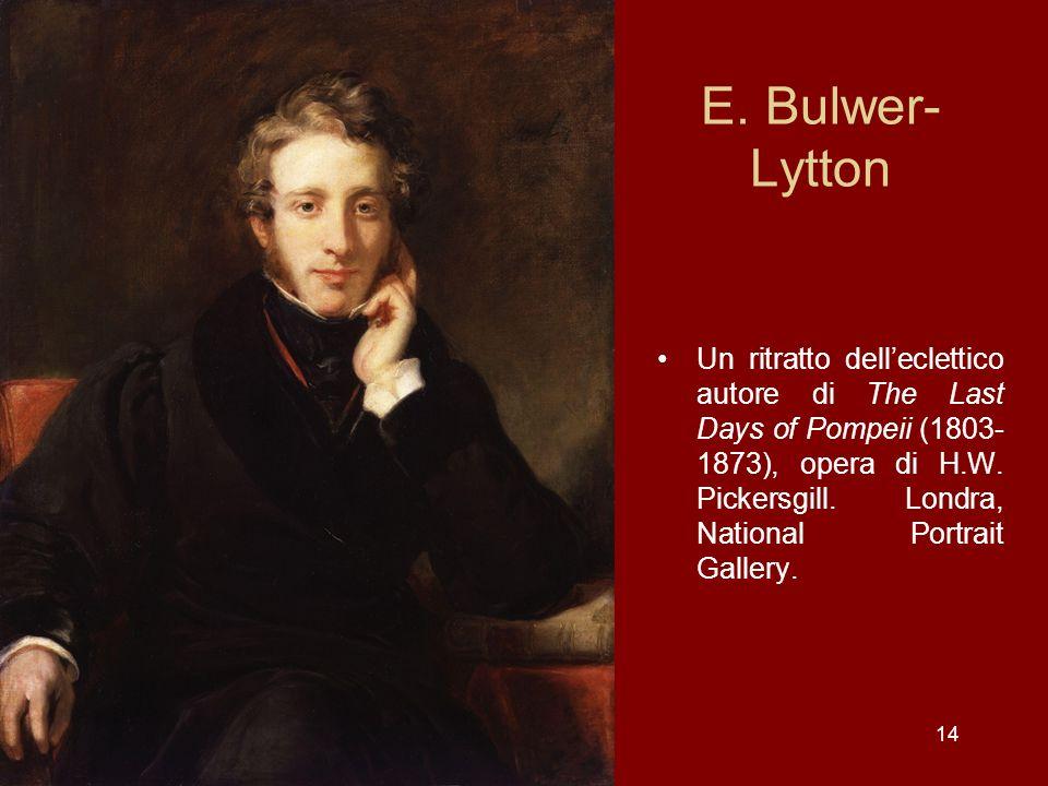 14 E. Bulwer- Lytton Un ritratto delleclettico autore di The Last Days of Pompeii (1803- 1873), opera di H.W. Pickersgill. Londra, National Portrait G