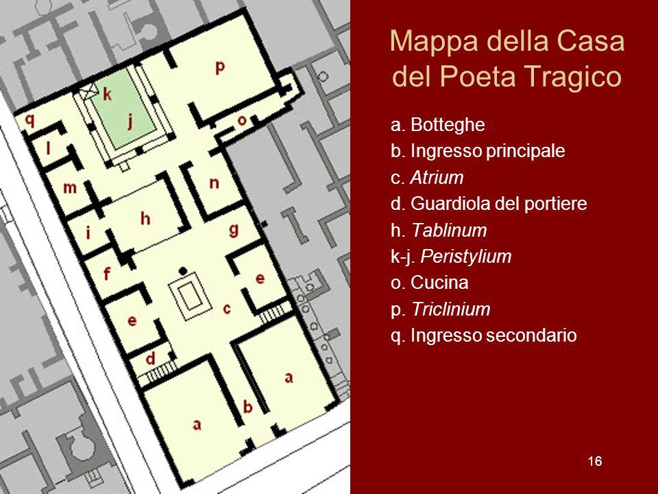 16 Mappa della Casa del Poeta Tragico a. Botteghe b. Ingresso principale c. Atrium d. Guardiola del portiere h. Tablinum k-j. Peristylium o. Cucina p.