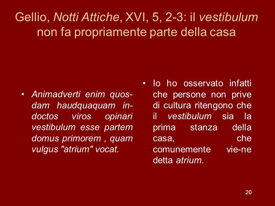 Gellio, Notti Attiche, XVI, 5, 2-3: il vestibulum non fa propriamente parte della casa Animadverti enim quos- dam haudquaquam in- doctos viros opinari