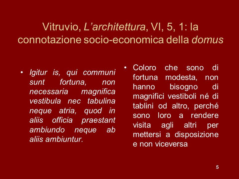 Vitruvio, Larchitettura, VI, 5, 1: la connotazione socio-economica della domus Igitur is, qui communi sunt fortuna, non necessaria magnifica vestibula