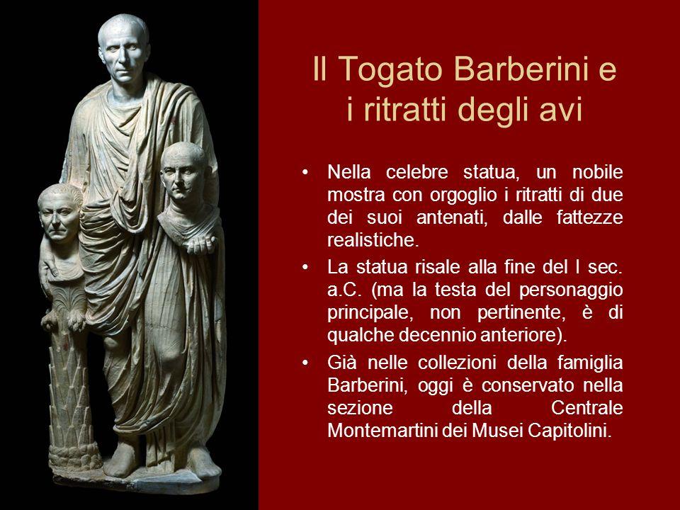 Il Togato Barberini e i ritratti degli avi Nella celebre statua, un nobile mostra con orgoglio i ritratti di due dei suoi antenati, dalle fattezze rea