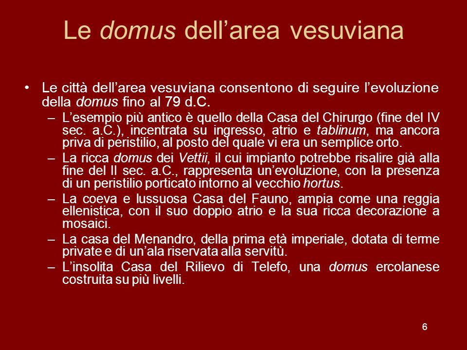 Le domus dellarea vesuviana Le città dellarea vesuviana consentono di seguire levoluzione della domus fino al 79 d.C. –Lesempio più antico è quello de