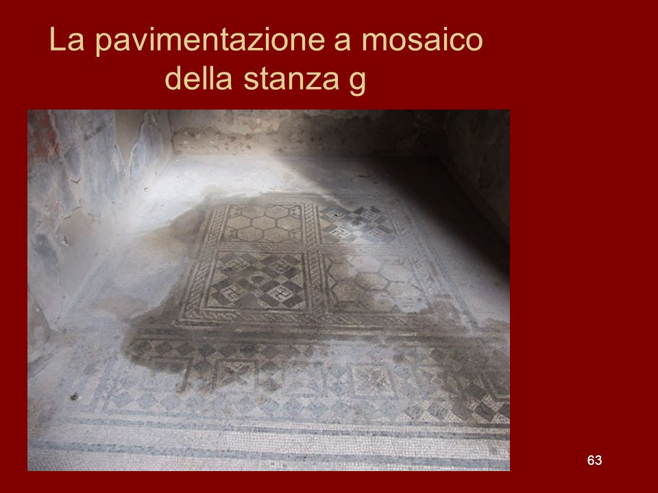 63 La pavimentazione a mosaico della stanza g