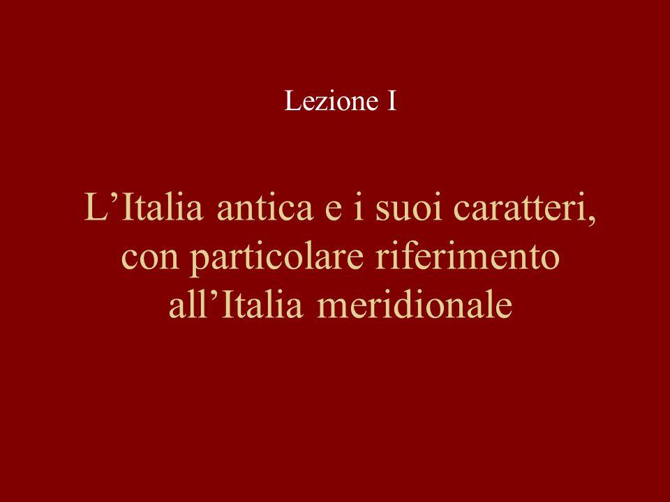 LItalia antica e i suoi caratteri, con particolare riferimento allItalia meridionale Lezione I