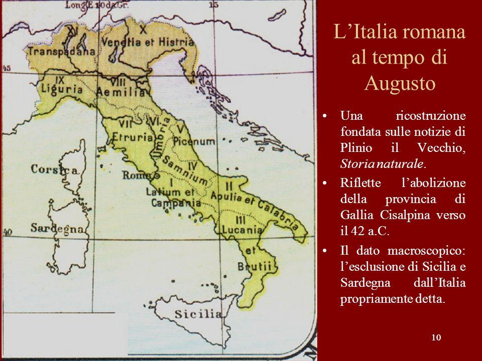 10 LItalia romana al tempo di Augusto Una ricostruzione fondata sulle notizie di Plinio il Vecchio, Storia naturale. Riflette labolizione della provin